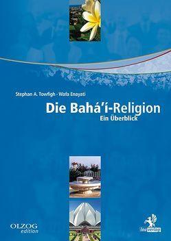 Die Bahá'í-Religion von Enayati,  Wafa, Towfigh,  Stephan A