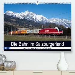 Die Bahn im SalzburgerlandAT-Version (Premium, hochwertiger DIN A2 Wandkalender 2021, Kunstdruck in Hochglanz) von Radner,  Martin