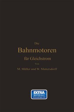 Die Bahnmotoren für Gleichstrom von Mattersdorff,  Wilhelm, Müller,  Max