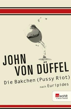 Die Bakchen (Pussy Riot) von Düffel,  John von