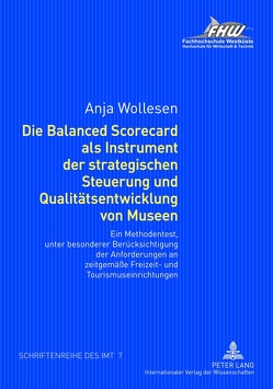 Die Balanced Scorecard als Instrument der strategischen Steuerung und Qualitätsentwicklung von Museen von Wollesen,  Anja