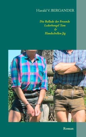 Die Ballade der Freunde Lederbengel Tom & Handschellen Jig von Bergander,  Harald V.