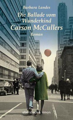 Die Ballade vom Wunderkind Carson McCullers von Landes,  Barbara