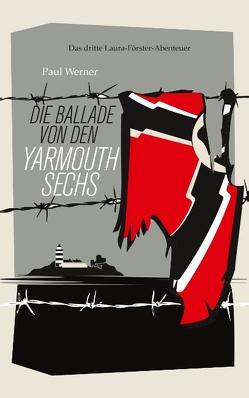 Die Ballade von den Yarmouth Sechs von Werner,  Paul