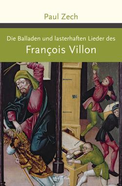 Die Balladen und lasterhaften Lieder von Villon,  Francois, Zech,  Paul