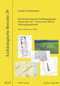 Die bandkeramische Siedlungsgruppe Weisweiler 107 / Weisweiler 108 im Schlangengrabental von Nockemann,  Guido