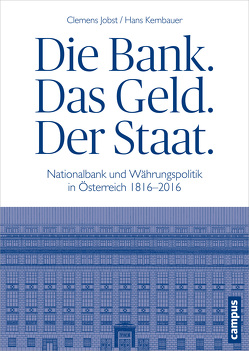 Die Bank. Das Geld. Der Staat. von Jobst,  Clemens, Kernbauer,  Hans
