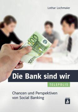 Die Bank sind wir von Lochmaier,  Lothar