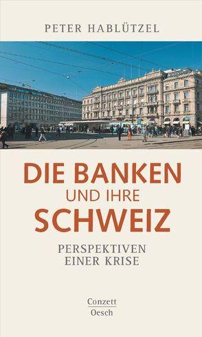 Die Banken und ihre Schweiz von Hablützel,  Peter