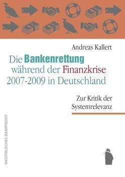 Die Bankenrettungen während der Finanzkrise 2007 – 2009 in Deutschland von Kallert,  Andreas