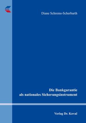 Die Bankgarantie als nationales Sicherungsinstrument von Schrems-Scherbarth,  Diane