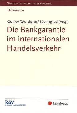 Die Bankgarantie im internationalen Handelsverkehr von Graf von Westphalen,  Prof. Dr. Friedrich, Zöchling-Jud,  Univ.-Prof. Dr. Brigitta