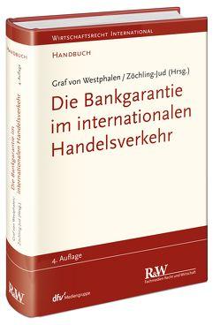 Die Bankgarantie im internationalen Handelsverkehr von Westphalen,  Friedrich, Westphalen,  Friedrich Graf von, Zöchling-Jud,  Brigitta