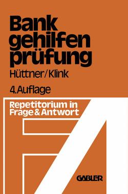 Die Bankgehilfenprüfung in Frage und Antwort von Hüttner,  Erich, Klink,  Hans