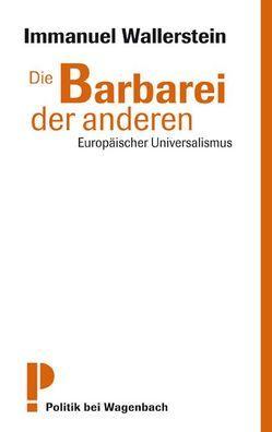 Die Barbarei der anderen von Pelzer,  Jürgen, Wallerstein,  Immanuel