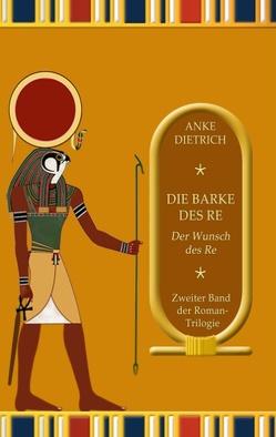 Die Barke des Re – Der Wunsch des Re – von Dietrich,  Anke