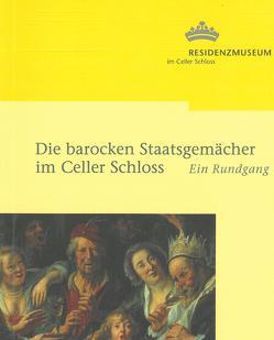 Die barocken Staatsgemächer im Celler Schloss von Laß,  Heiko, Schmieglitz-Otten,  Juliane, Steinau,  Norbert, Umbach,  Kathrin