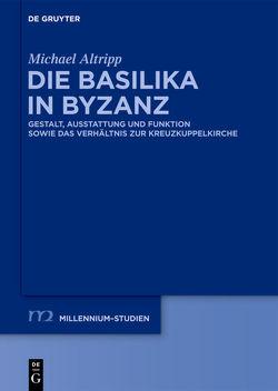 Die Basilika in Byzanz von Altripp,  Michael