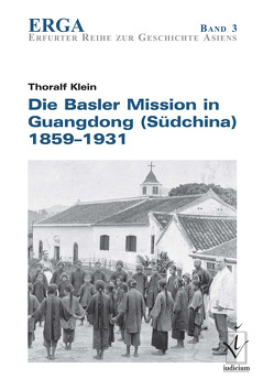 Die Basler Mission in Guangdong (Südchina) 1859-1931 von Klein,  Thoralf