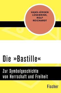 Die 'Bastille' von Lüsebrink,  Hans-Jürgen, Reichardt,  Rolf