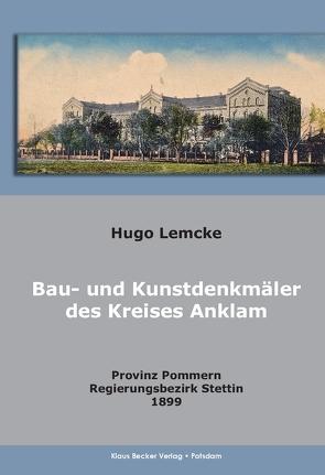 Die Bau- und Kunstdenkmäler des Kreises Anklam von Becker,  Klaus D, Lemcke,  Hugo