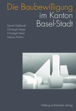 Die Baubewilligung im Kanton Basel-Stadt von Gebhardt,  Daniel, Meyer,  Christoph, Nertz,  Christoph, Piolino,  Marina