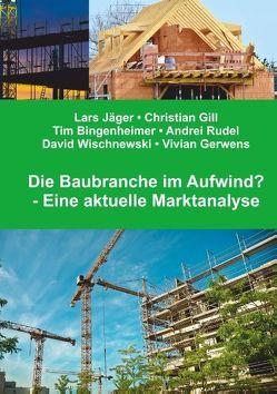 Die Baubranche im Aufwind? von Bingenheimer,  Tim, Gerwens,  Vivian, Gill,  Christian, Jaeger,  Lars, Rudel,  Andrei, Wischnewski,  David