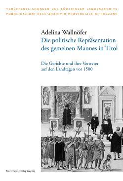 Die politische Repräsentation des gemeinen Mannes in Tirol von Wallnöfer,  Adelina