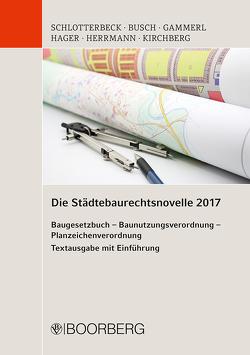 Die Städtebaurechtsnovelle 2017 von Busch,  Manfred, Hager,  Gerd, Herrmann,  Dirk, Kirchberg,  Christian, Schlotterbeck,  Karlheinz