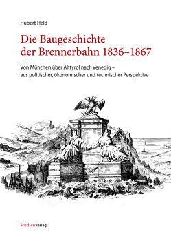 Die Baugeschichte der Brennerbahn 1836-1867 von Held,  Hubert