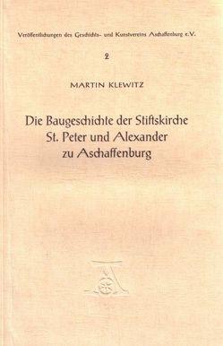 Die Baugeschichte der Stiftskirche St. Peter und Alexander zu Aschaffenburgh von Klewitz,  Martin