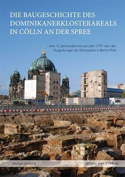 Die Baugeschichte des Dominikanerklosterareals in Cölln an der Spree von Malliaris,  Michael