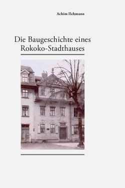Die Baugeschichte eines Rokoko-Stadthauses von Ilchmann,  Achim
