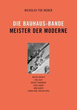 Die Bauhaus-Bande. Meister der Moderne von Weber,  Nicholas Fox
