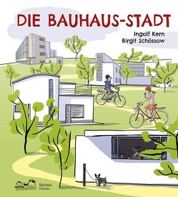 Die Bauhaus-Stadt von Kern,  Ingolf, Schössow,  Birgit, Stein,  Jutta