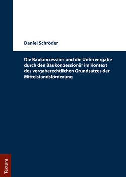 Die Baukonzession und die Untervergabe durch den Baukonzessionär im Kontext des vergaberechtlichen Grundsatzes der Mittelstandsförderung von Schröder,  Daniel