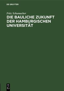 Die bauliche Zukunft der Hamburgischen Universität von Schumacher,  Fritz
