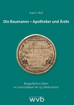 Die Baumanns – Apotheker und Ärzte von Holl,  Karin