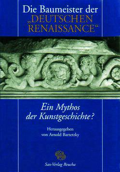"""Die Baumeister der """"Deutschen Renaissance"""" – ein Mythos der Kunstgeschichte? von Bartetzky,  Arnold"""