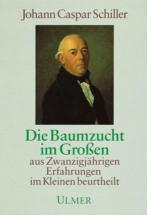 Die Baumzucht im Grossen von Schiller,  Johann C, Stolle,  Gottfried