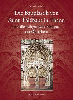 Die Bauplastik von Saint-Thiébaut in Thann und die spätgotische Skulptur am Oberrhein von Breisig,  Eva Maria