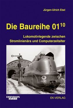 Die Baureihe 01.10 von Ebel,  Jürgen-Ulrich