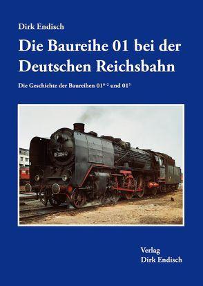 Die Baureihe 01 bei der Deutschen Reichsbahn von Endisch,  Dirk