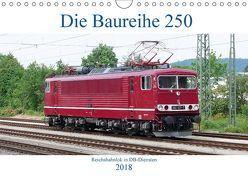 Die Baureihe 250 – Reichsbahnlok in DB-Diensten (Wandkalender 2018 DIN A4 quer) von Gerstner,  Wolfgang