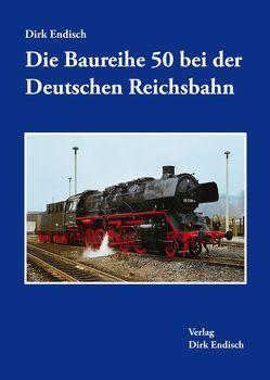 Die Baureihe 50 bei der Deutschen Reichsbahn von Endisch,  Dirk