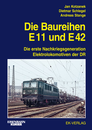 Die Baureihe E11 und E42 von Kotzanek,  Jan, Schlegel,  Dietmar, Stange,  Andreas