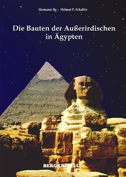 Die Bauten der Außerirdischen in Ägypten von Ilg,  Hermann