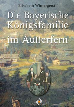 Die Bayerische Königsfamilie im Außerfern von Wintergerst,  Elisabeth