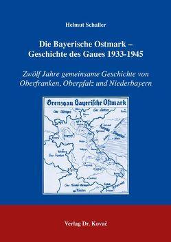 Die Bayerische Ostmark – Geschichte des Gaues 1933-1945 von Schaller,  Helmut