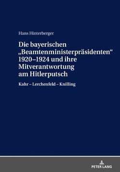 Die bayerischen «Beamtenministerpräsidenten» 1920–1924 und ihre Mitverantwortung am Hitlerputsch von Hinterberger,  Hans